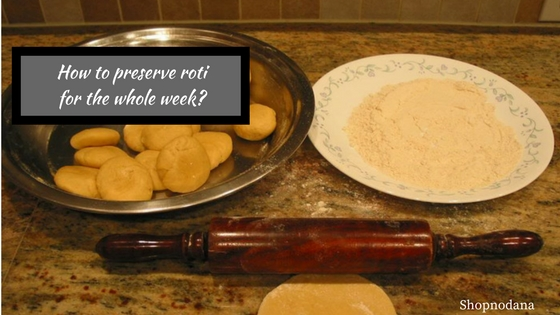How to make and preserve Roti for the whole week
