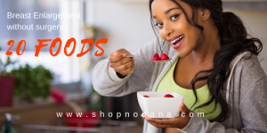 Breast enlargement-20 foods to enlarge your breast size
