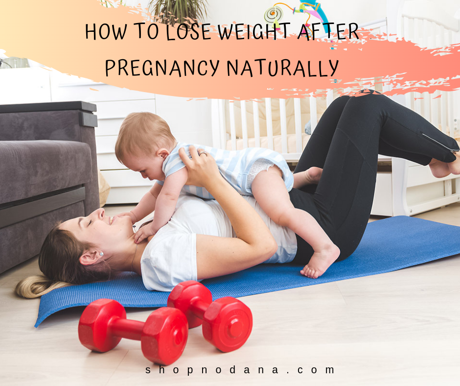 how to lose weight after pregnancy naturally