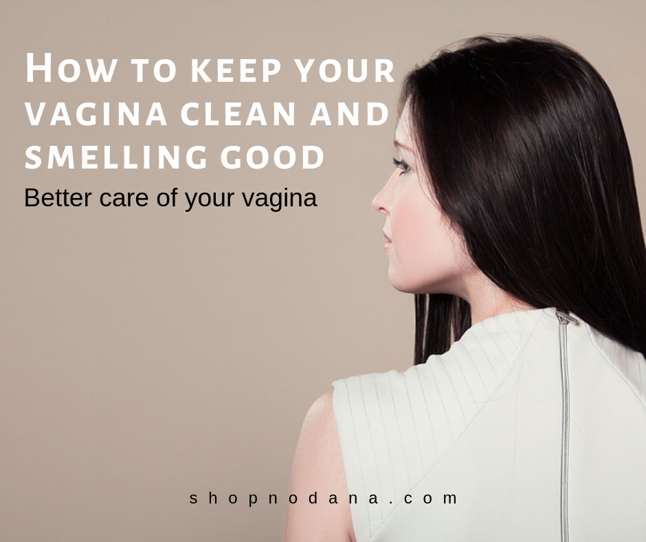 How to keep your vagina clean and smelling good
