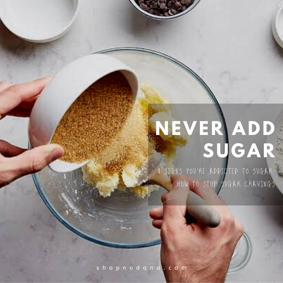 Never add sugar -How to stop sugar craving