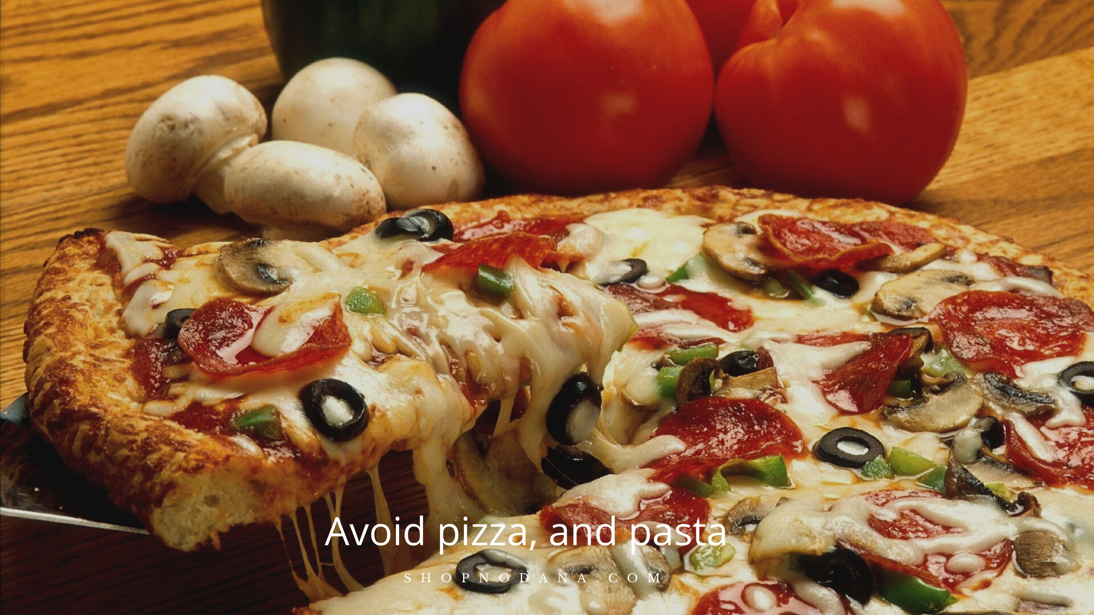 avoid White bread, pizza, and pasta